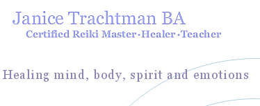 Janice Trachtman BA MIPTI Certified Reiki Master Healer Teacher: Healing mind, body, spirit and emotions